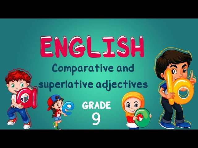 English | Grade 9 | Comparative and superlative adjectives