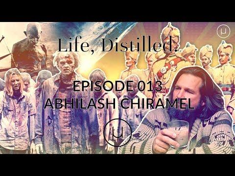 Life, Distilled - Episode #13 - Abhilash Chiramel