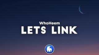 WhoHeem - Lets Link (Clean - Lyrics)