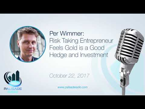 Per Wimmer: Risk Taking Entrepreneur Feels Gold Is A Good Hedge and Investment