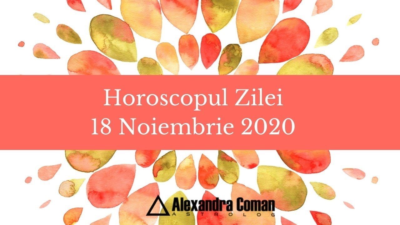 Horoscopul zilei de  18 Noiembrie 2020