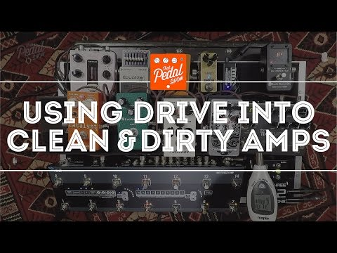 That Pedal Show – Using Drive Pedals With Clean & Dirty Amps: What's The Difference?