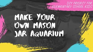 DIY Mason Jar Aquarium | STEAM project for toddlers