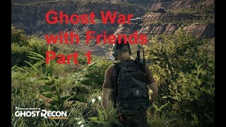 Ghost Recon:Ghost War with Friends Part 1