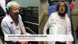 SAADET PARTİLİLERE MHP SALDIRISI İDDİASI!