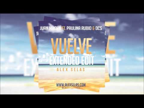 Juan Magan ft Paulina Rubio & DCS - Vuelve (Alex Selas Extended Edit)
