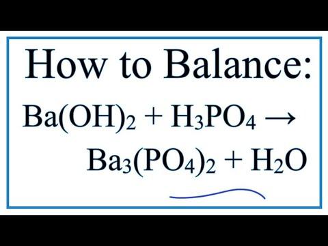 How To Balance Ba(OH)2 + H3PO4 = Ba3(PO4)2 + H2O (Barium Hydroxide + Phosphoric Acid)