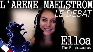 ESO - L'Arene Maelstrom, le débat - Elloa the Rantosaurus FR Ep4