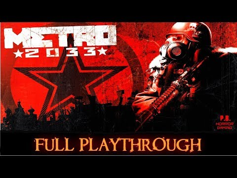 Metro 2033 : Redux | Full Playthrough | Longplay Gameplay Walkthrough 1080P HD