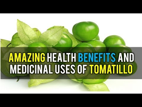 Amazing Health Benefits and Medicinal Uses of Tomatillo