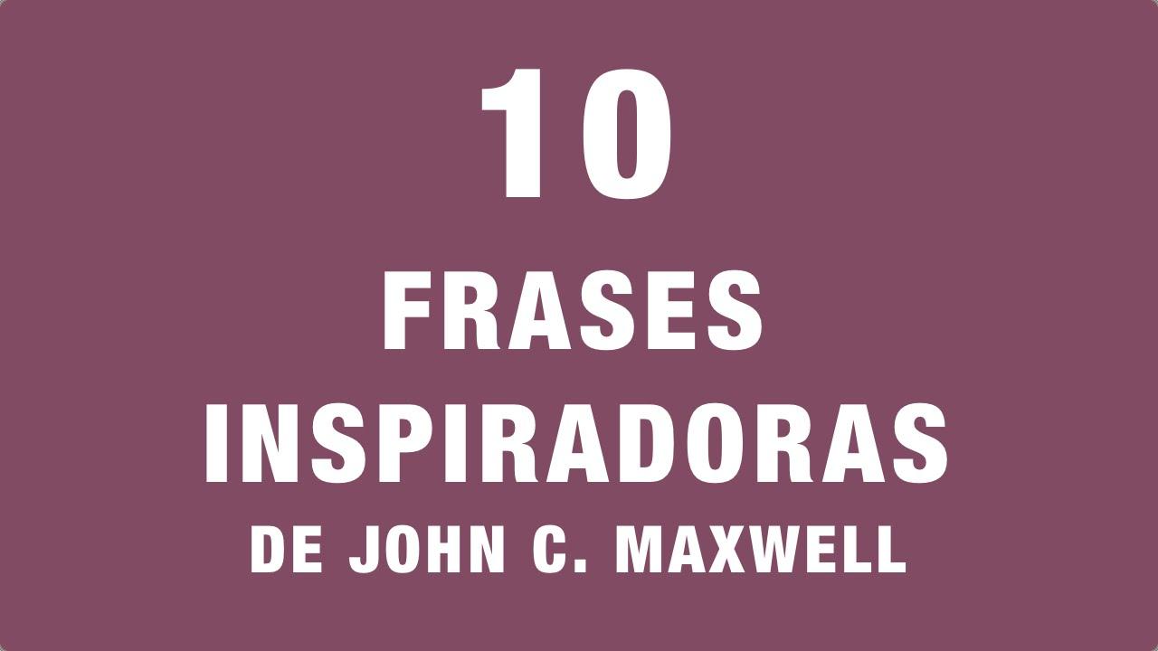 10 Frases Inspiradoras De John C Maxwell