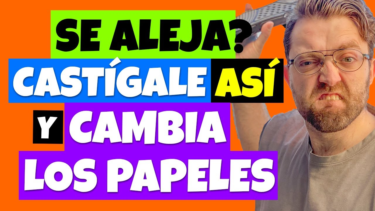 CUANDO TE IGNORA o SE ALEJA (CASTÍGALE ASÍ) y ¡CAMBIA LOS PAPELES!