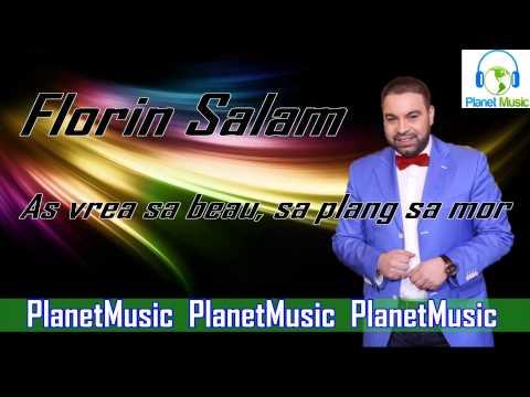 Florin Salam - As vrea sa beau, sa plang, sa mor