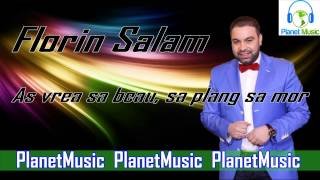 Repeat youtube video Florin Salam - As vrea sa beau, sa plang, sa mor