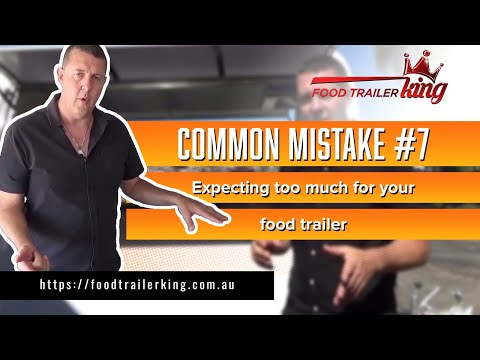 Common mistake #7 – Expecting too much for your food trailer