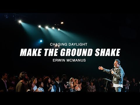 Make the Ground Shake | Erwin McManus - Mosaic