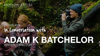 Making a Debut Short Film - Episode 006 | In Conversation with Adam K Batchelor