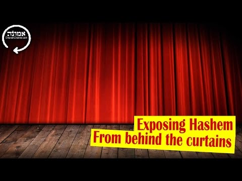 Exposing Hashem | From behind the curtains