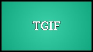 TGIF Meaning