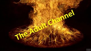 THE ADULT CHANNEL.....This is NOT a porn channel/site!!!