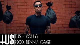 TUS - You & I Prod. Dennis Cage - Official Video Clip