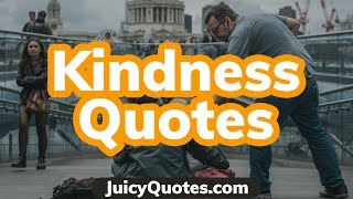 Kindness Quotes - Beautiful Quotes About Kindness