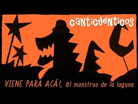 """CANTICUÉNTICOS """"VIENE PARA ACÁ! (el monstruo de la laguna)"""""""