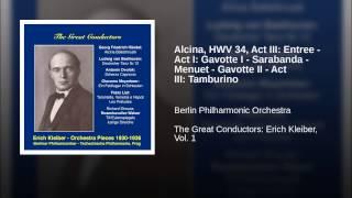 Alcina, HWV 34, Act III: Entree - Act I: Gavotte I - Sarabanda - Menuet - Gavotte II - Act III:...