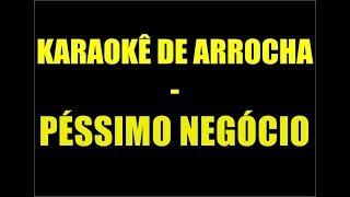 Baixar KARAOKÊ DE ARROCHA - PÉSSIMO NEGÓCIO