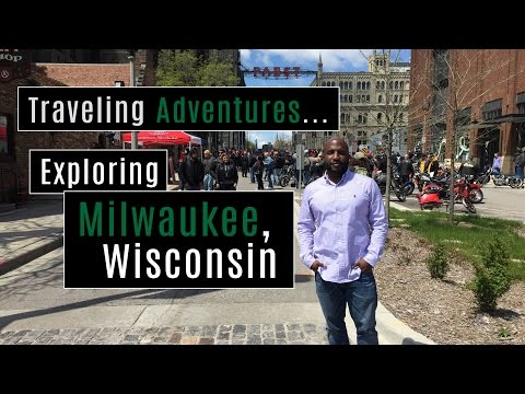 Exploring Milwaukee, Wisconsin