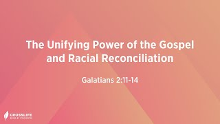 The Unifying Power of the Gospel and Racial Reconciliation Galatians 2 11 14