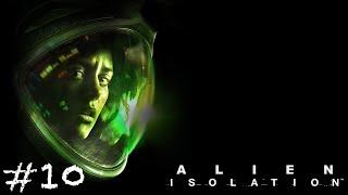 Alien Isolation - Ep.10 - An