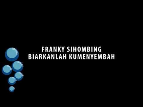 Franky Sihombing - Biarkanlah Kumenyembah