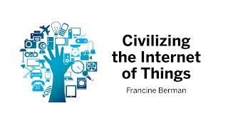 Civilizing the Internet of Things | Francine Berman || Radcliffe Institute