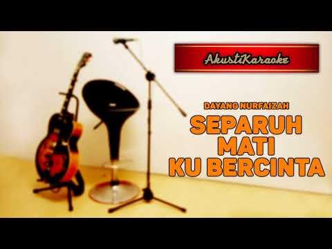 Dayang Nurfaizah - Separuh Mati Ku Bercinta ( Karaoke Versi Akustik )