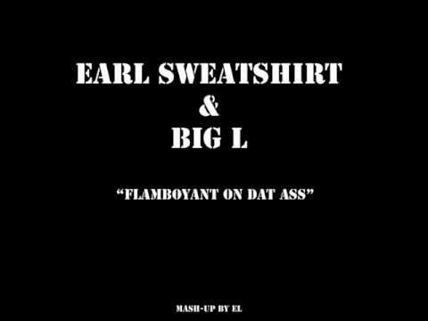 Earl Sweatshirt & Big L  Flamboyant on Dat Ass