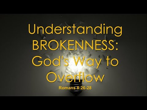 UNDERSTANDING BROKENNESS   GODs WAY TO OVERFLOW by Rev Brendo  S Medina   070917