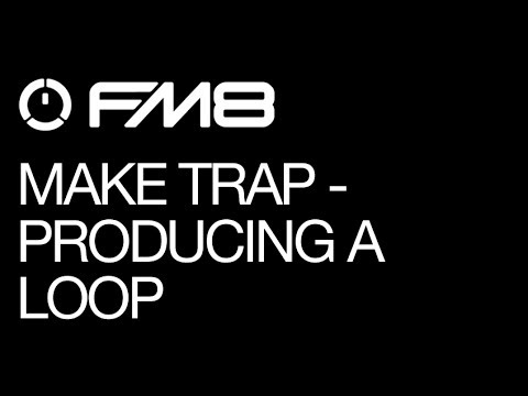 FM8 - Trap Sounds and Production - pt 4 - Producing the Loop - How To Tutorial