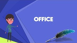 What is Office? Explain Office, Define Office, Meaning of Office