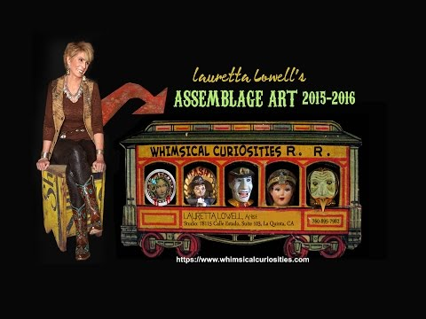 Lauretta Lowell Assemblage/Mixed Media Art 2015-2016