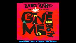 Zero Zero Feat Lead & Cityman - Give Me More (Extended Version)