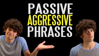 The Ten Most Passive Aggressive Phrases