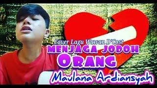 MENJAGA JODOH ORANG Cover By MAULANA ARDIANSYAH Cipt WAWAN D 39 COST