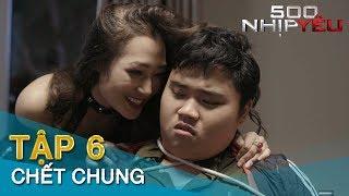 [Phim 16+] 500 NHỊP YÊU tập 6 CHẾT CHUNG | Tình Cảm Xuyên Không | Minh Tít