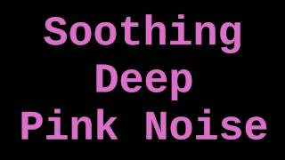 Soothing Deep Pink Noise (6 Hours)
