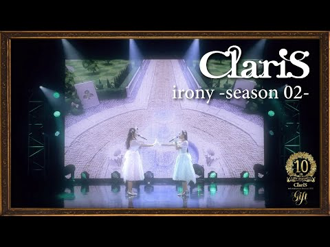 ClariS『irony -season 02-』by ClariS 10th Anniversary Precious LIVE〜 Gift 〜