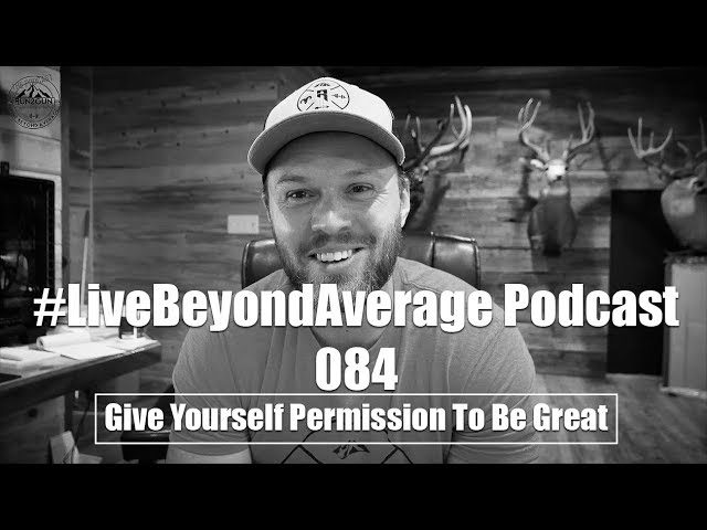 #LiveBeyondAverage Podcast 084 || Give Yourself Permission To Be Great