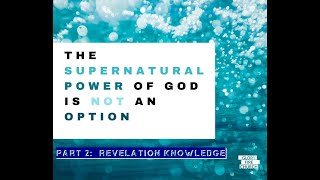 Part 02 The Supernatural Power of God is not an option Revelation Knowledge