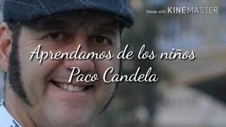 Aprendamos de los niños   Paco Candela   Letra