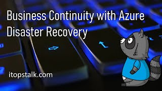 Business Continuity with Azure - Disaster Recovery